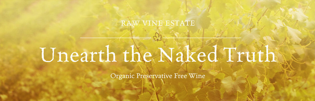 Unearth the Naked Truth - Organic Preservative Free Wine from Raw Vine Estate